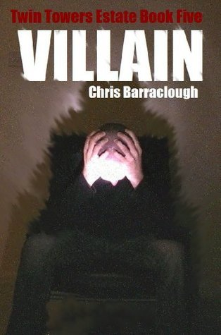 Villain (Twin Towers Estate British Crime Thrillers (Book Five)) Chris Barraclough