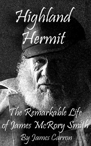 Highland Hermit - The Remarkable Life of James McRory Smith  by  James Carron