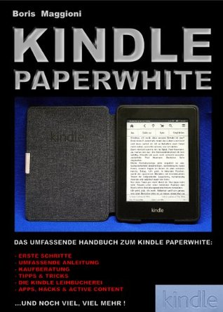 Kindle Paperwhite - Das umfassende Handbuch Boris Maggioni
