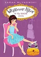 If The Shoe Fits (Whatever After, #2)