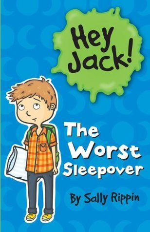 Hey Jack!: The Worst Sleepover  by  Sally Rippin