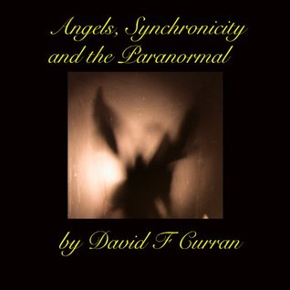 Angels, Synchronicity,  and the Paranormal  by  David F. Curran