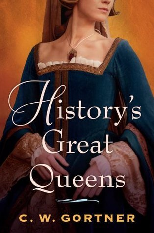 Historys Great Queens 2-Book Bundle: The Last Queen and The Confessions of Catherine de Medici C.W. Gortner