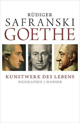 Goethe - Kunstwerk des Lebens: Biografie Rüdiger Safranski