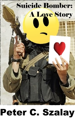 Suicide Bomber - A Love Story  by  Peter Szalay
