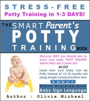 The Smart Parents Potty Training Book. STRESS-FREE POTTY TRAINING IN 1-3 DAYS!  by  Olivia Michael