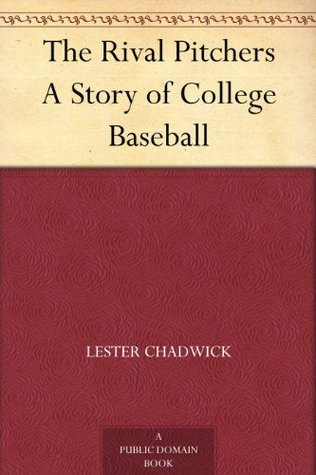 The Rival Pitchers A Story of College Baseball Lester Chadwick