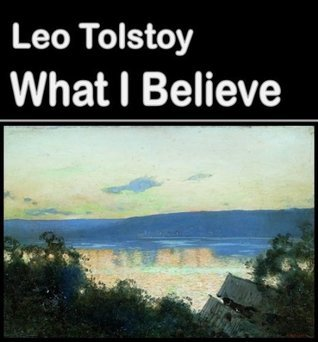 What I Believe (illustrated) (Best Illustrated Books) Leo Tolstoy