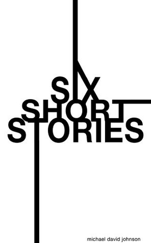 Six Short Stories  by  Michael David Johnson