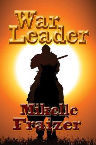 War Leader (War Leader, #1)  by  Mikelle Fraizer