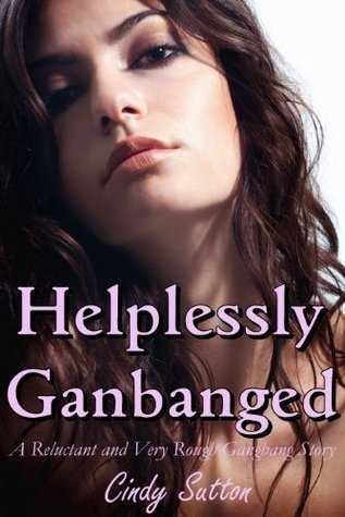 Helplessly Gangbanged  by  Cindy Sutton