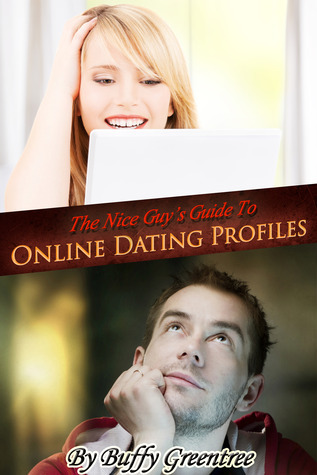 The Nice Guys Guide To Online Dating Profiles Buffy Greentree