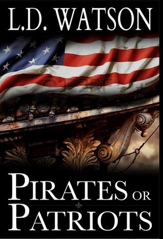 Pirates or Patriots (The Bradford Chronicles #1) L.D. Watson