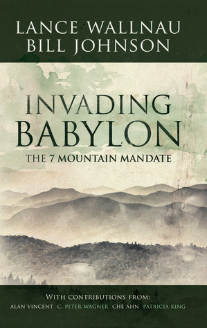 Invading Babylon: The 7 Mountain Mandate  by  Lance Wallnau
