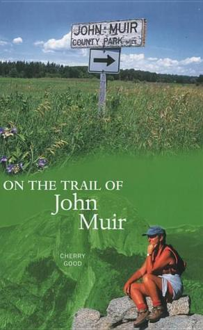 On the Trail of John Muir Cherry Good