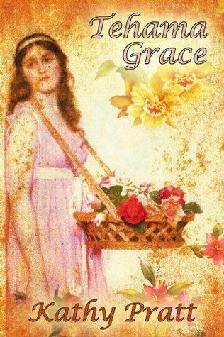 Tehama Grace  by  Kathy Pratt