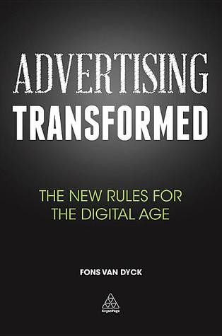 Advertising Transformed: The New Rules for the Digital Age  by  Fons Van Dyck