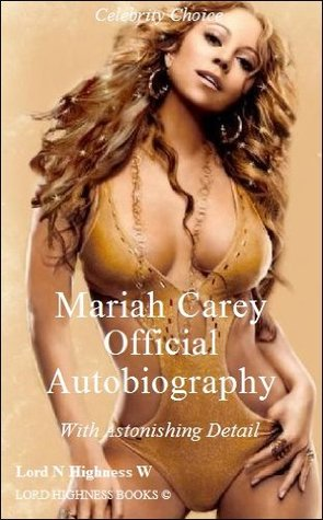 Mariah Carey Official Autobiography with Astonishing Details - (The Grape Juice) - (Arts & Entertainment) - (Kindle Books) - (Kindle)  by  Highness W, Lord N