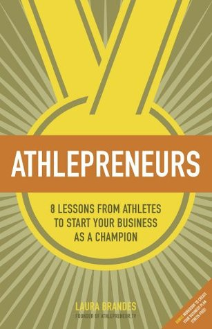 Athlepreneurs: 8 Lessons from Athletes to Start Your Business as a Champion  by  Laura Brandes