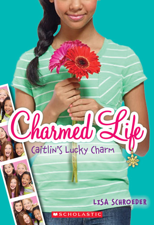Caitlins Lucky Charm (Charmed Life, #1)  by  Lisa Schroeder