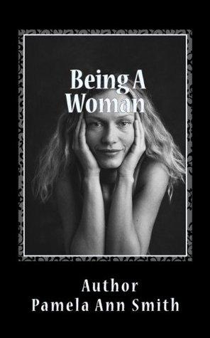 Being A Woman Pamela Ann Smith