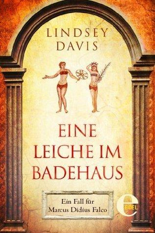 Eine Leiche im Badehaus: Ein Fall für Marcus Didius Falco (Marcus Didius Falco-Romane) Lindsey Davis