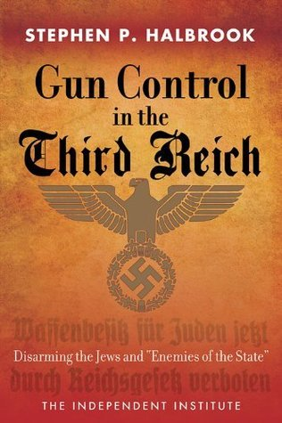 Gun Control in the Third Reich  by  Stephen P. Halbrook