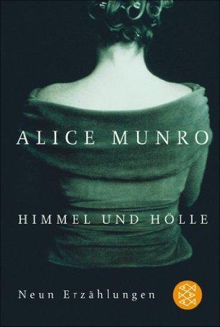 Himmel und Hölle: Neun Erzählungen Alice Munro