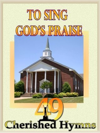 To Sing Gods Praise: 49 Cherished Hymns Familyties Books