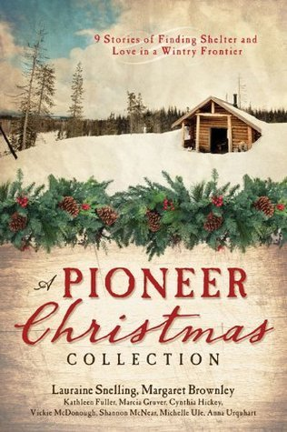 A Pioneer Christmas Collection: 9 Stories of Finding Shelter and Love in a Wintry Frontier Kathleen Fuller