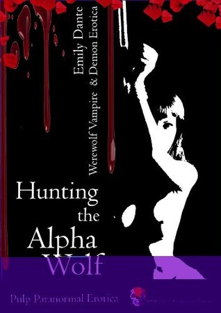 Hunting The Alpha Wolf  by  Emily Dante