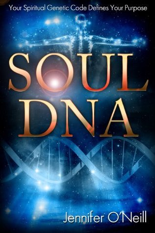 Soul DNA: Your Spiritual Genetic Code Defines Your Purpose  by  Jennifer ONeill