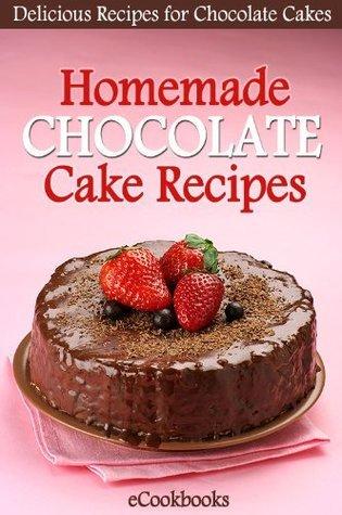 Homemade Chocolate Cake Recipes - Delicious Recipe for Chocolate Cakes eCookbooks