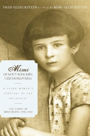 Mimi of Nový Bohumín, Czechoslovakia: A Young Womans Survival of the Holocaust  by  Glueckstein and Glueckstein