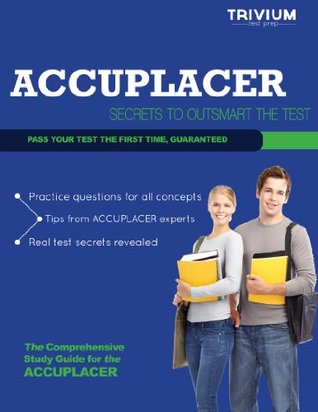 ACCUPLACER Study Guide: Secrets to Outsmart the Exam  by  Trivium Test Prep Writing Team