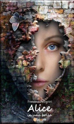 Alice in una bolla Pellegrini Francesca
