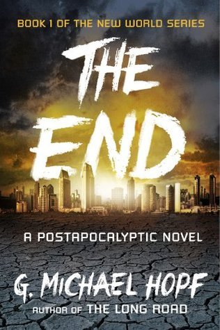 The End: A Postapocalyptic Novel (The New World Series, #1)  by  G. Michael Hopf