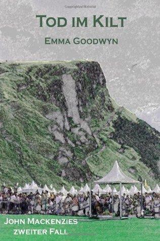 Tod im Kilt. John Mackenzies zweiter Fall (John Mackenzie, #2) Emma Goodwyn