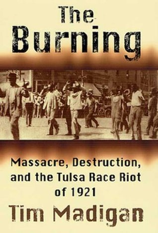 The Burning: Massacre, Destruction, and the Tulsa Race Riot of 1921 (Maeve Kerrigan Novels) Tim Madigan