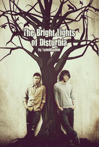 The Bright Lights of Disturbia (Disturbia, #1)  by  leonidaslion