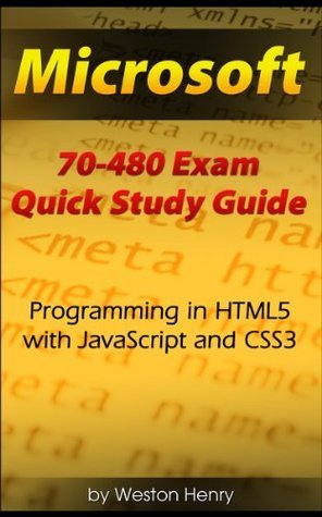 Microsoft 70-480 Exam Quick Study Guide Weston Henry