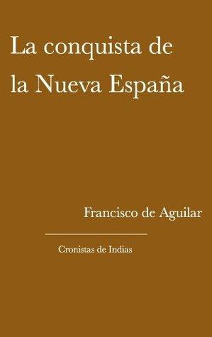 La conquista de la Nueva España (Cronistas de Indias)  by  de Aguilar, Francisco