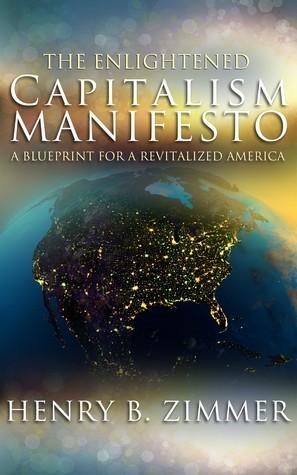 The Enlightened Capitalism Manifesto  by  Henry B. Zimmer