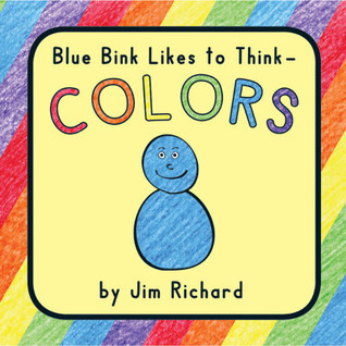 Blue Bink Likes to Think - Colors (Blue Bink #1)  by  Jim Richard