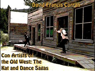 Con Artists of The Old West: The Kat and Dance Sagas  by  David Curran