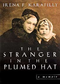 The Stranger In The Plumed Hat: A Memoir Irena Karafilly