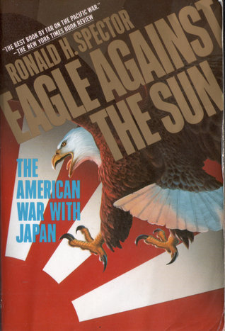 Eagle Against the Sun: The American War with Japan  by  Ronald H. Spector