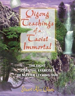Qigong Teachings of a Taoist Immortal: The Eight Essential Exercises of Master Li Ching-yun Stuart Alve Olson