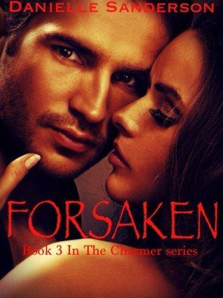 Forsaken (The Charmer, #3) Danielle Sanderson