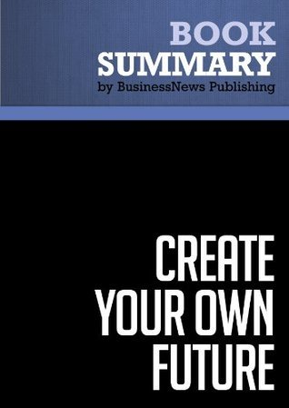 Summary: Create Your Own Future - Brian Tracy  by  BusinessNews Publishing